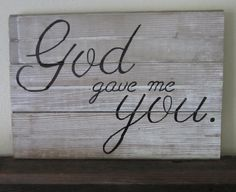 God gave me you for the ups and downs. God gave me you for the days of doubt. Pallet Art, Pallet Signs, Pallet Boards, Pallet Wood, Rustic Wood Signs, Wooden Signs, Wooden Plaques, Rustic Barn, Painted Signs