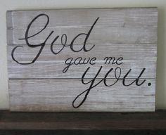 God Gave Me You Barnwood Sign by MsDsSigns on Etsy, $20.00