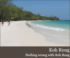 Koh Rong - Koh Rong is quite possibly that cliched island paradise you've been looking for, boasting pristine white beaches, turquoise water and limited development on most of the island. For years the island was almost completely undeveloped save for a diving outfit and a few bungalows, though that's changing, in particular on the southern patch Koh Touch.