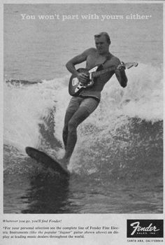 FENDER surf rock. TG: I have never seen this ad before. It was pre-PhotoShop. Worrisome, but fabulous.