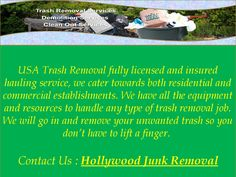 Junk Removal Hollywood - Trash Removal  USA Trash Removal help you! Any stage of the process we can be of aid. No matter the size of the job, we will handle it with the utmost efficiency. We will do the work and we will go anywhere!