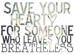 Save your heart for someone who leave your breathless love love quotes quotes quote tumblr love sayings