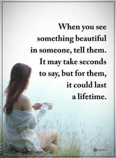 """Positive Quotes : When You See Something Beautiful Life Quotes Inspirational quotes about life """" When you see something beautiful in someone, tell them. All Quotes, Bible Quotes, Quotes To Live By, Best Quotes, Motivational Quotes, Inspirational Quotes, Quotes Girls, Inspire Quotes, Shine Quotes"""