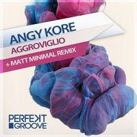 AnGy KoRe - Aggroviglio ( Matt Minimal Groovy Remix ) by Matt Minimal ( OFFICIAL ) on SoundCloud