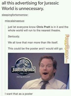 I don't even watch Jurassic World but come on it's Chris Pratt and just look at that poster lol Parks N Rec, Parks And Recreation, Jurassic World, Jurassic Park Funny, Jurassic Movies, My Tumblr, Tumblr Funny, Fandoms, Funny Images
