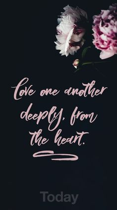 """""""Love one another deeply, from the heart"""" 1 Peter 1:22"""