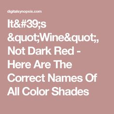 """It's """"Wine"""", Not Dark Red - Here Are The Correct Names Of All Color Shades"""