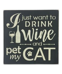 This 'I Just Want to Drink Wine and Pet My Cat' Wall Sign by Sara's Signs is perfect! #zulilyfinds