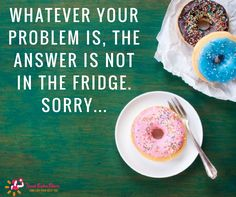 Whatever your problem is, the answer is not in the fridge. Sorry...
