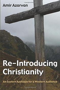 Re-Introducing Christianity: An Eastern Apologia for a Western Audience by Amir Azarvan http://www.amazon.com/dp/1498224040/ref=cm_sw_r_pi_dp_L2Kdxb0E77VJQ