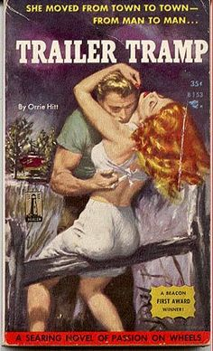Trailer Tramp by Orrie Hitt . third in this morning's series of trailer-park pulp fiction. She may be a trailer tramp, but at least her underwear looks clean. Pulp Fiction Book, Pulp Novel, Vintage Travel Trailers, Vintage Campers, Vintage Motorhome, Retro Trailers, Pulp Magazine, Magazine Art, Magazine Covers
