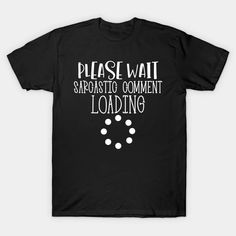 Please wait sarcastic comment loading - Sarcastic Comment Loading Please Wait - T-Shirt | TeePublic Safety Slogans, Health And Safety, Shirt Designs, Mens Tops, T Shirt, Supreme T Shirt, Tee Shirt, Tee