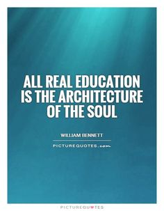 All real education is the architecture of the soul #PictureQuotes
