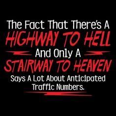 The Fact That There's A Highway To Hell And Only A Stairway To Heaven Says A Lot About The Anticipated Traffic Numbers T-Shirt