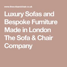 Luxury Sofas and Bespoke Furniture Made in London The Sofa & Chair Company
