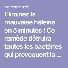 Eliminez la mauvaise haleine en 5 minutes ! Ce remède détruira toutes les bactéries qui provoquent la mauvaise haleine.   Santé+ Magazine - Le magazine de la santé naturelle