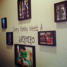 """Superhero wall-outside of boys' room or stairs. I would add """"ours needs three"""" to the quote & have pics of boys & baby girl in Superhero gear"""