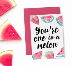 """Delight your friends and family with this """"one in a melon"""" card. Use as a funny birthday card or just because. Print out as many as you like."""
