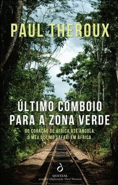 O ÚLTIMO COMBOIO PARA A ZONA VERDE [The Last Train to Zona Verde]  a travel book by Paul Theroux | Portuguese Edition from Quetzal Editores| Edición Portuguesa de Quetzal Editores