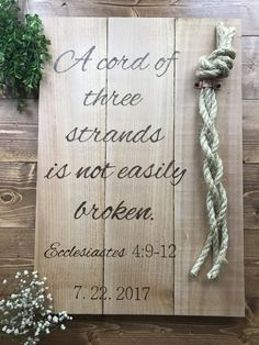 "Looking for something special to add to your wedding decor or ceremony? Looking for that special anniversary gift?  This may just be what you're looking for! ""A chord of three strands is not easily broken"" Ecclesiastes 4: 9-12 sign measures approximately  18"" x 24"" and comes with rope attached by a copper plated  clamp"