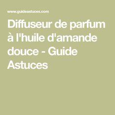 Diffuseur de parfum à l'huile d'amande douce - Guide Astuces