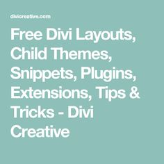 Free Divi Layouts, Child Themes, Snippets, Plugins, Extensions, Tips & Tricks - Divi Creative