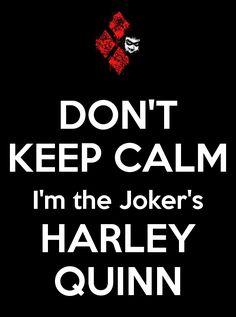 DON'T KEEP CALM I'm the Joker's HARLEY QUINN by NellyTheWolf on @DeviantArt