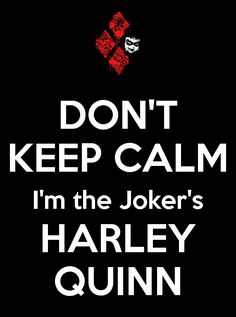 DON'T KEEP CALM I'm the Joker's HARLEY QUINN by NellyTheWolf on @DeviantArt
