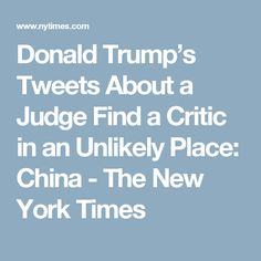 Donald Trump's Tweets About a Judge Find a Critic in an Unlikely Place: China - The New York Times