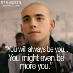 """You will always be you...You might even be more you."""