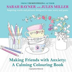 Making Friends with Anxiety: A Calming Colouring Book by Sarah Rayner