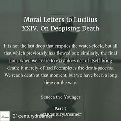 @Regrann from @21centurydreamer -  Each moment is precious. . Moral Letters to Lucilius by Seneca the Younger . XXIV. On Despising Death . . . #hustle #grind #wealth #money #seneca #stoicism #Stoic #Epicurus #philosophy #philosopher #marcusaurelius #business #entrepreneur #tech #real #happy #spiritual #book #reading #books #writing #quote #quotes #motivation #quoteoftheday #wisdom #good #happiness #Zen #success