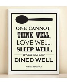 """""""One cannot thing well, love well, sleep well, if one has not dined well."""" – Virgina Woolrich I NEED this in my kitchen!!"""