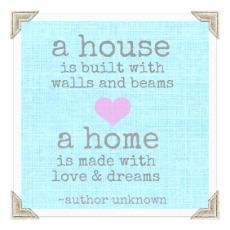 a house is built with walls and beams a home is made with love and