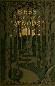 "Warwick Deeping 1906 ""Bess of the Woods"""