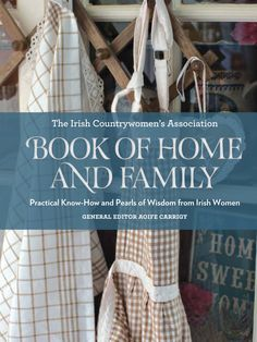 The Irish Countrywomen's Association Book of Home and Family: Practical Know-How and Pearls of Wisdom from Irish Women by ICA-Irish…
