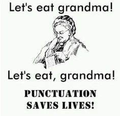Don't believe in punctuation? I'll bet grandma does!