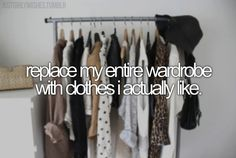 Well I like my wardrobe now, but if I could replace it with ANY clothes I wanted... OH YES PLEASE!!