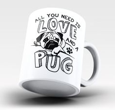 All you need is love and a pug The perfect coffee mug for any proud pug lovers…