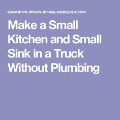 Make a Small Kitchen and Small Sink in a Truck Without Plumbing