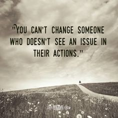 Can't change who doesn't see an issue in their actions. Positive and inspirational life qutoes. Tap to see more and get inspired! - @mobile9