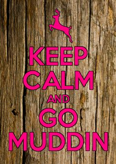 ~ go muddin'.   Loved when daddy took us and I loved taking the kids in the four wheeler... Great memories.