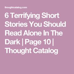 6 Terrifying Short Stories You Should Read Alone In The Dark   Page 10   Thought Catalog