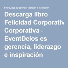 Descarga libro Felicidad Corporativa - EventDelos es gerencia, liderazgo e inspiración