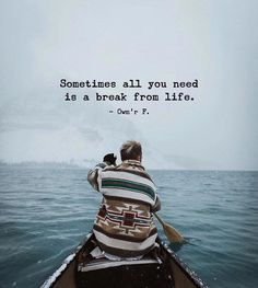 Sometimes all you need is a break from life.  Owmr F.