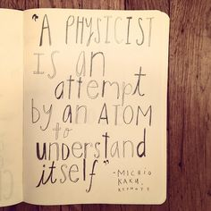 -Michio Kaku  Hand-lettered awesomeness from the notebook of Debbie Millman.