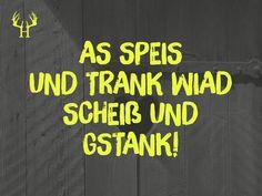 As Speis und Trank wiad Scheiß und Gstank 😎🤭🤢 | Bayerische Sprichwörter und Sprüche zum Pinnen und Sammeln. Egal ob Wort, Spitzname, Spruch oder Schimpfwörter, wir haben die Besten für dich aus Bayern! Schau auch bei Instagram und Facebook rein!