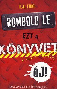 alexandra.hu | Rombold le ezt a könyvet - Kreativitás kis őrültséggel :: Tom, T. J.