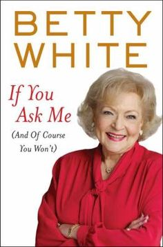 If You Ask Me (And Of Course You Won't) by Betty White #books #reading (Also available for check-out as a downloadable audio book: http://bit.ly/K5EWDa)