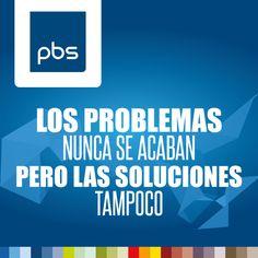 Los problemas nunca se acaban, pero las soluciones tampoco!